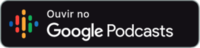 Ouça no Google PodCast